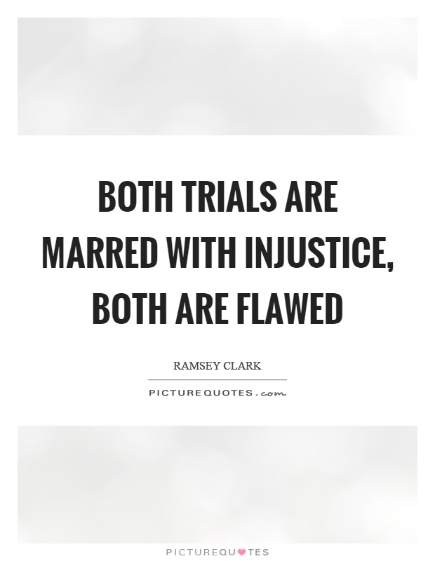 Both trials are marred with injustice, both are flawed Picture Quote #1