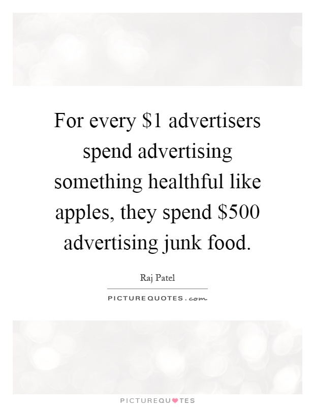 For every $1 advertisers spend advertising something healthful like apples, they spend $500 advertising junk food Picture Quote #1