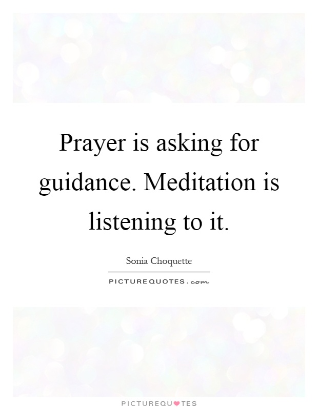 Prayer is asking for guidance. Meditation is listening to it Picture Quote #1