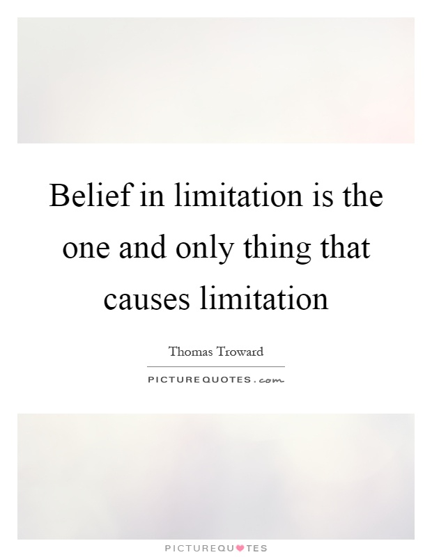 Belief in limitation is the one and only thing that causes limitation Picture Quote #1