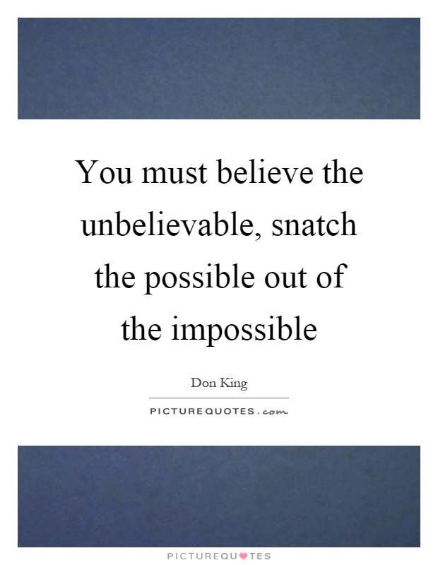 You must believe the unbelievable, snatch the possible out of the impossible Picture Quote #1
