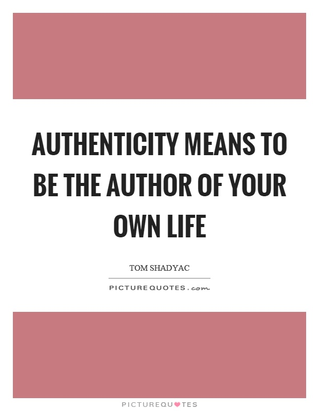 Authenticity means to be the author of your own life Picture Quote #1