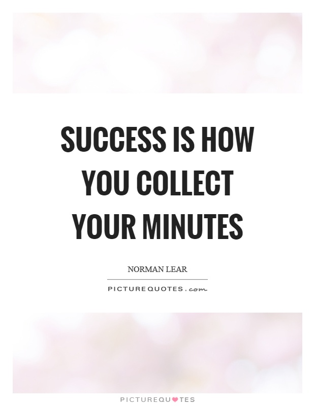 Success is how you collect your minutes Picture Quote #1