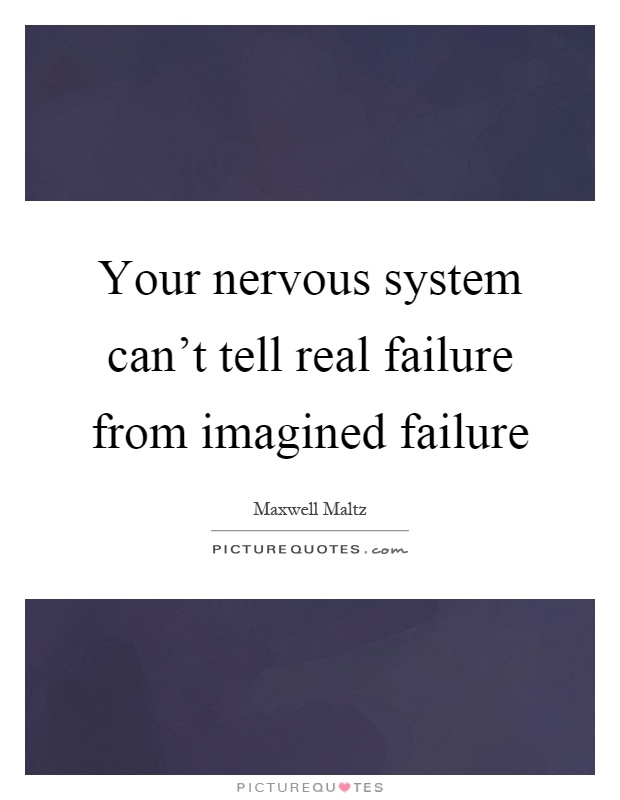 Your nervous system can't tell real failure from imagined failure Picture Quote #1
