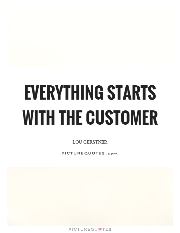 Everything starts with the customer Picture Quote #1