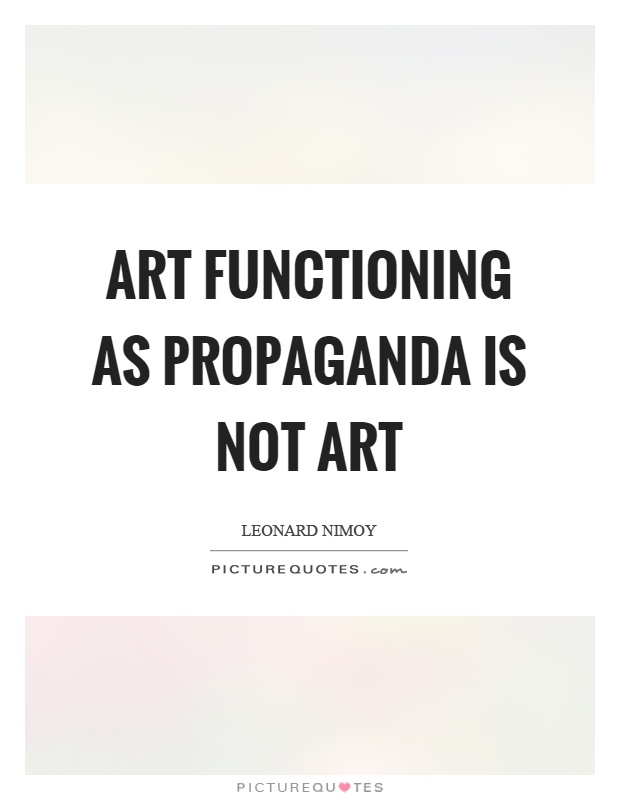 Art functioning as propaganda is not art Picture Quote #1