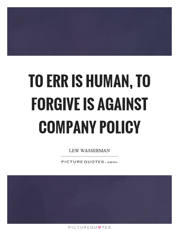 To err is human, to forgive is against company policy Picture Quote #1