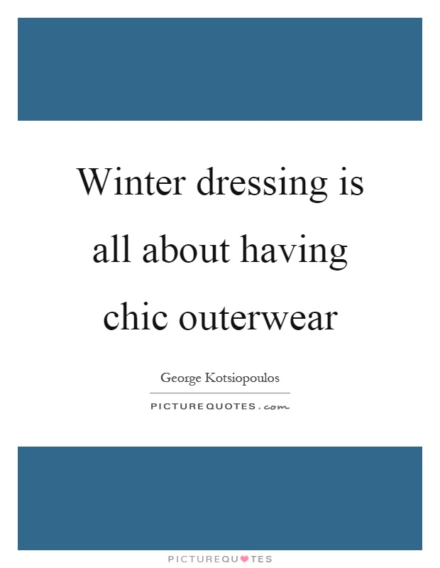 Winter dressing is all about having chic outerwear Picture Quote #1