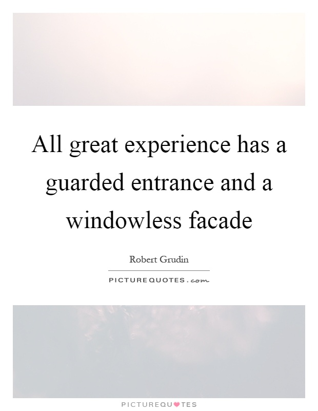 All great experience has a guarded entrance and a windowless facade Picture Quote #1
