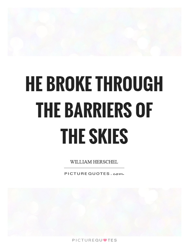 He broke through the barriers of the skies Picture Quote #1