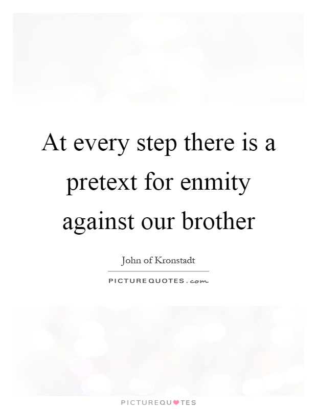 At every step there is a pretext for enmity against our brother Picture Quote #1
