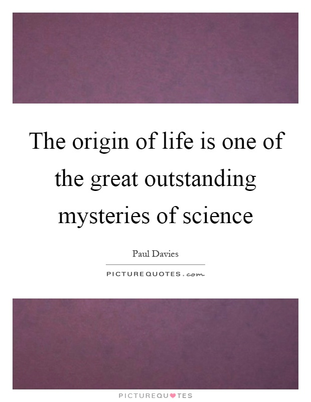 The origin of life is one of the great outstanding mysteries of science Picture Quote #1