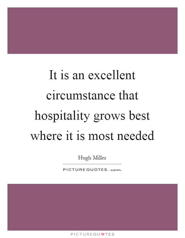 It is an excellent circumstance that hospitality grows best where it is most needed Picture Quote #1