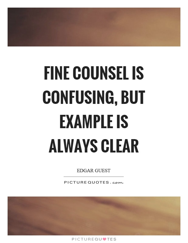 Fine counsel is confusing, but example is always clear Picture Quote #1