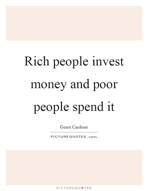 Rich people invest money and poor people spend it Picture Quote #1