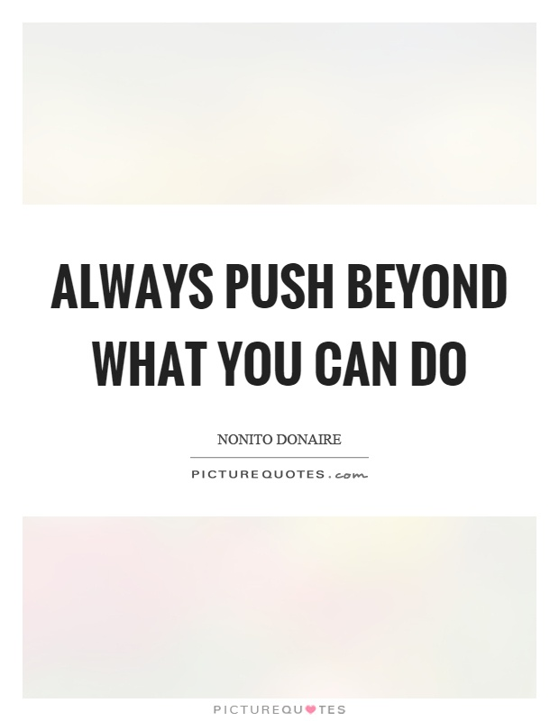 Always push beyond what you can do Picture Quote #1
