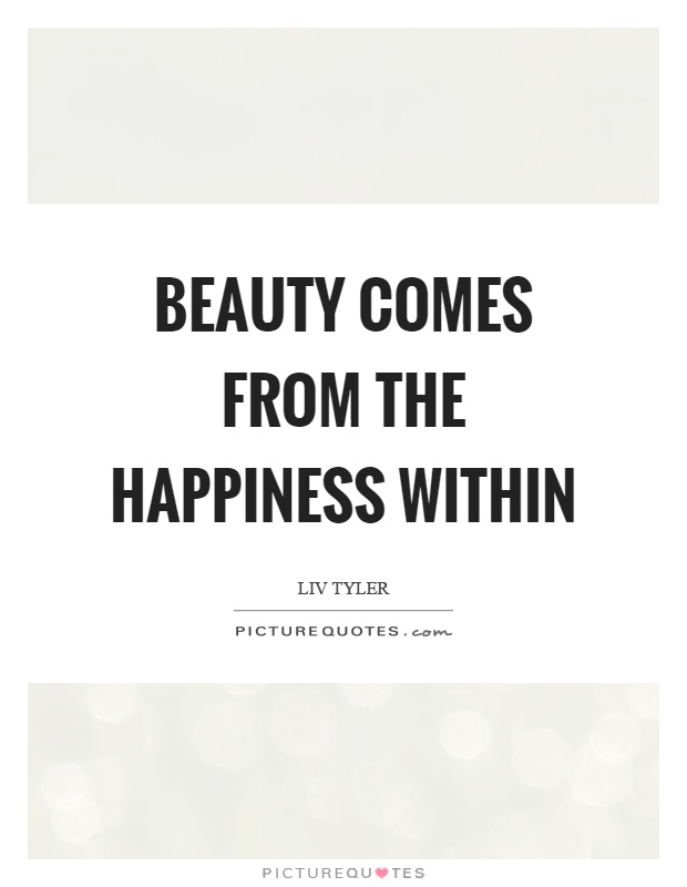 Beauty comes from the happiness within Picture Quote #1