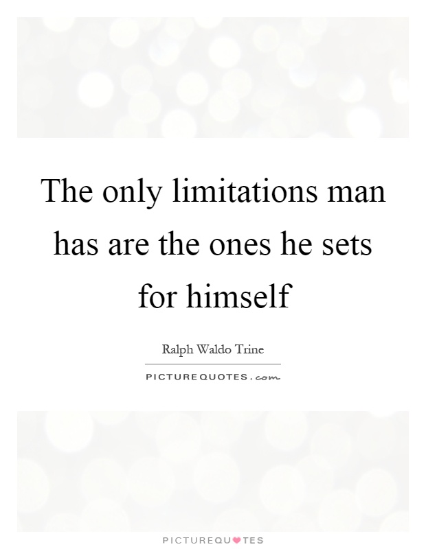 The only limitations man has are the ones he sets for himself Picture Quote #1