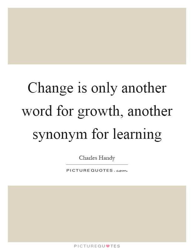 Change is only another word for growth, another synonym for learning Picture Quote #1