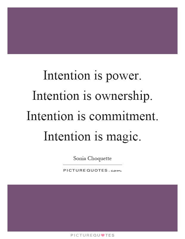 Intention is power. Intention is ownership. Intention is commitment. Intention is magic Picture Quote #1