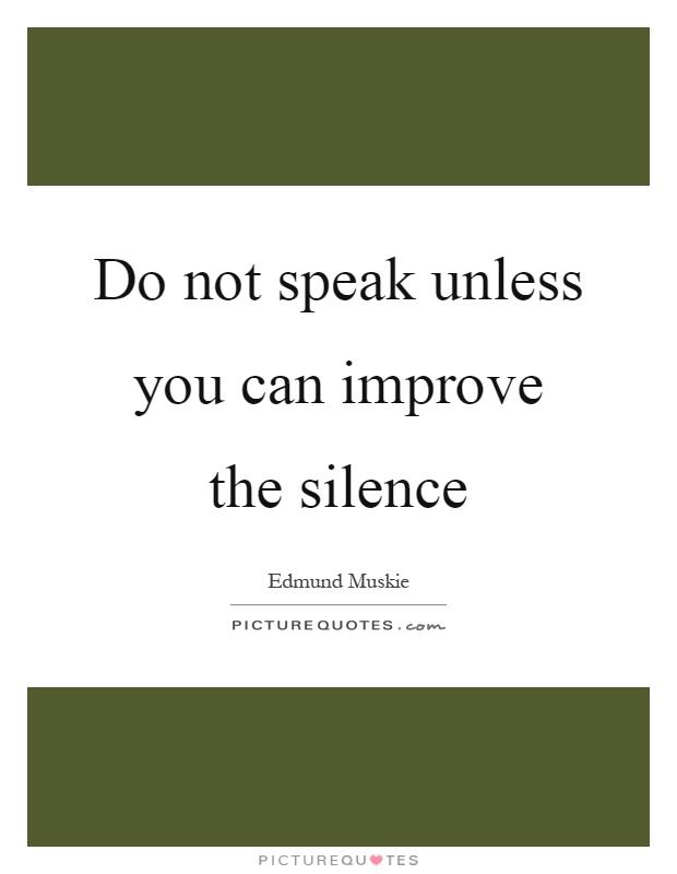 Do not speak unless you can improve the silence Picture Quote #1