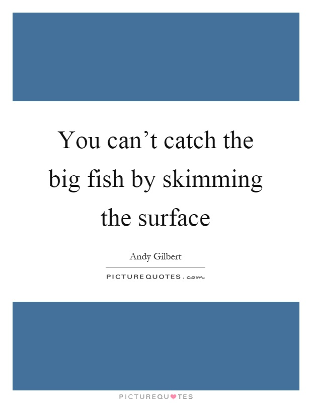 Skimming quotes skimming sayings skimming picture quotes for Catching the big fish