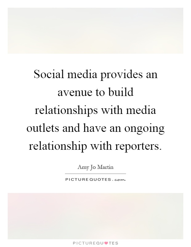 Social media provides an avenue to build relationships with media outlets and have an ongoing relationship with reporters Picture Quote #1