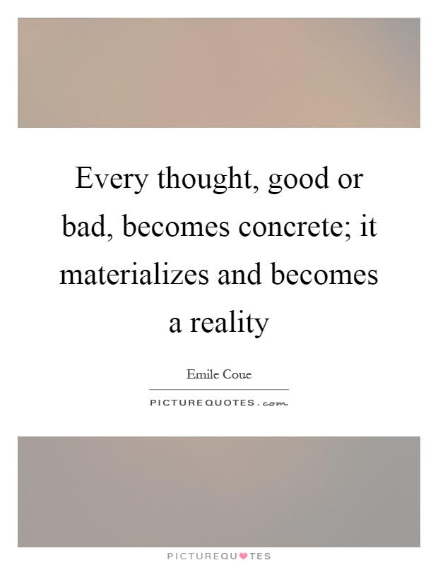 Every thought, good or bad, becomes concrete; it materializes and becomes a reality Picture Quote #1