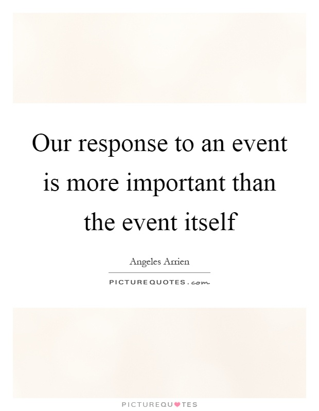 Our response to an event is more important than the event itself Picture Quote #1
