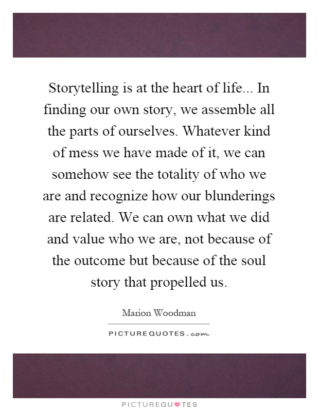 Storytelling Is At The Heart Of Life In Finding Our Own