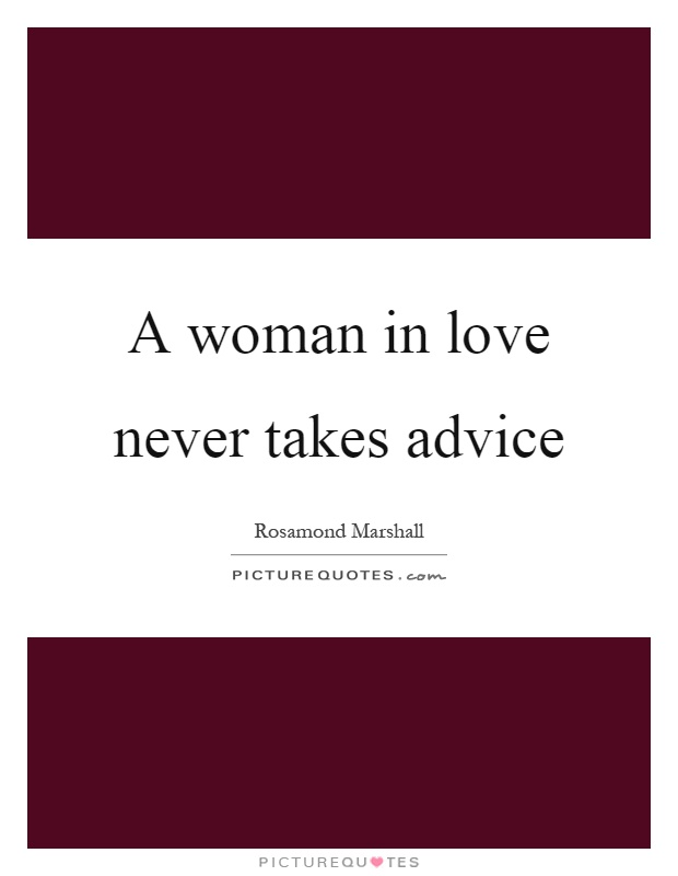 A woman in love never takes advice Picture Quote #1