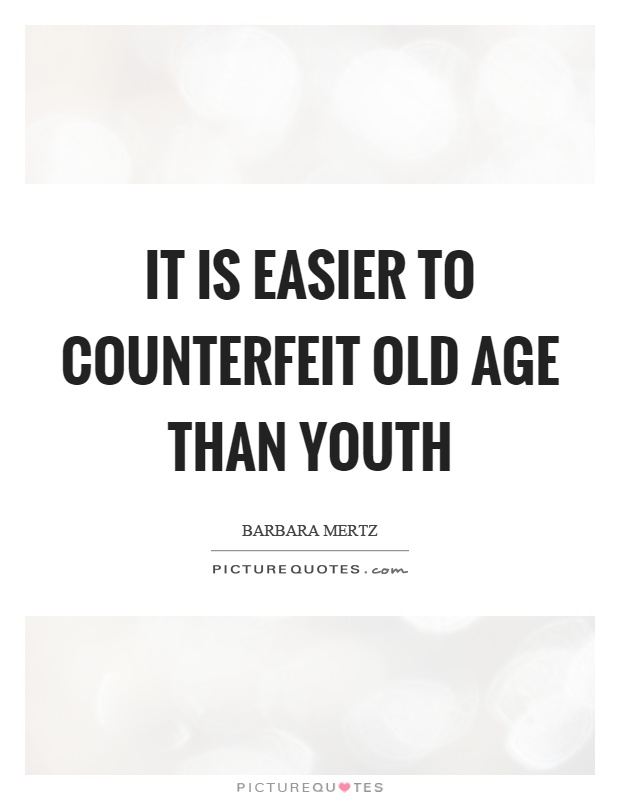 It is easier to counterfeit old age than youth Picture Quote #1