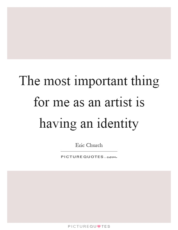 The most important thing for me as an artist is having an identity Picture Quote #1