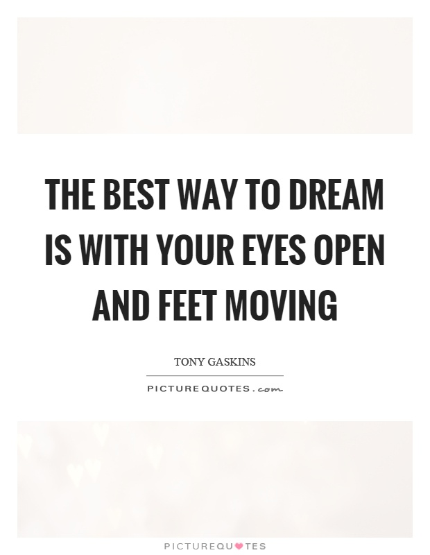The best way to dream is with your eyes open and feet moving Picture Quote #1