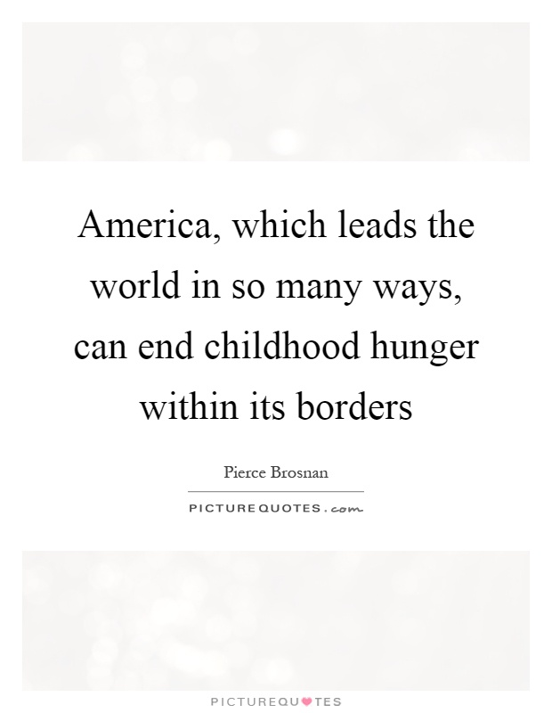 America, which leads the world in so many ways, can end childhood hunger within its borders Picture Quote #1