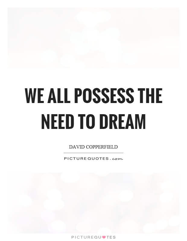 We all possess the need to dream Picture Quote #1