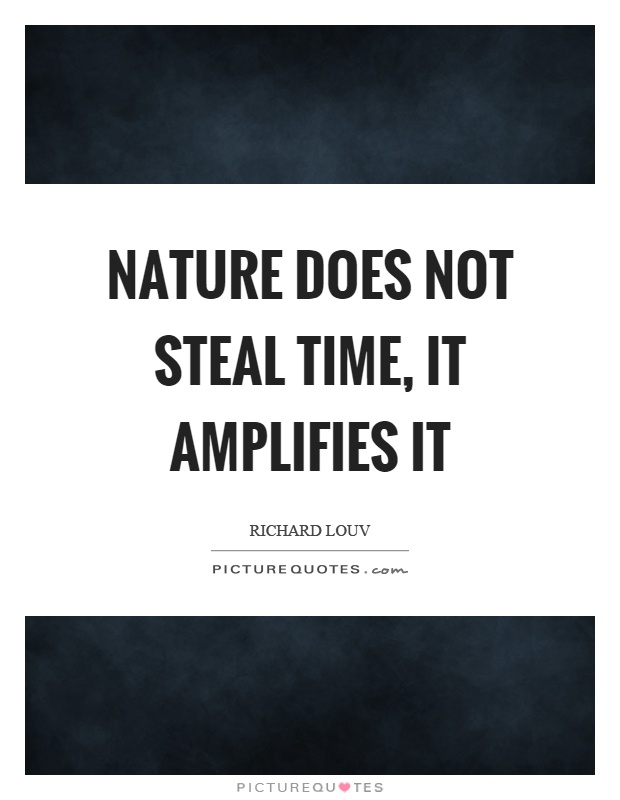Nature does not steal time, it amplifies it Picture Quote #1