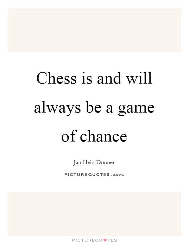 Chess is and will always be a game of chance Picture Quote #1