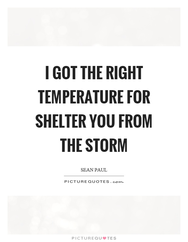 I got the right temperature for shelter you from the storm Picture Quote #1