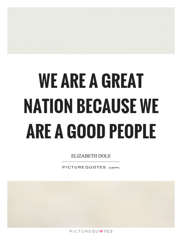 We are a great nation because we are a good people Picture Quote #1