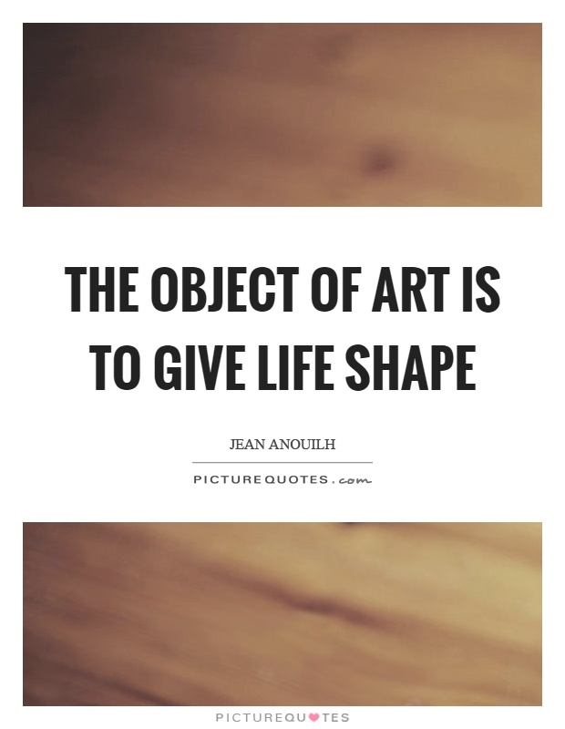 The object of art is to give life shape Picture Quote #1