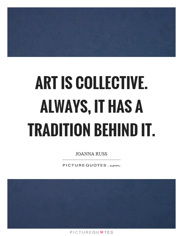 Art is collective. Always, it has a tradition behind it Picture Quote #1
