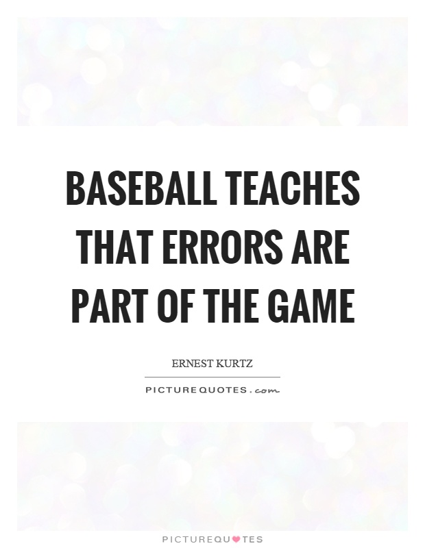Baseball teaches that errors are part of the game Picture Quote #1