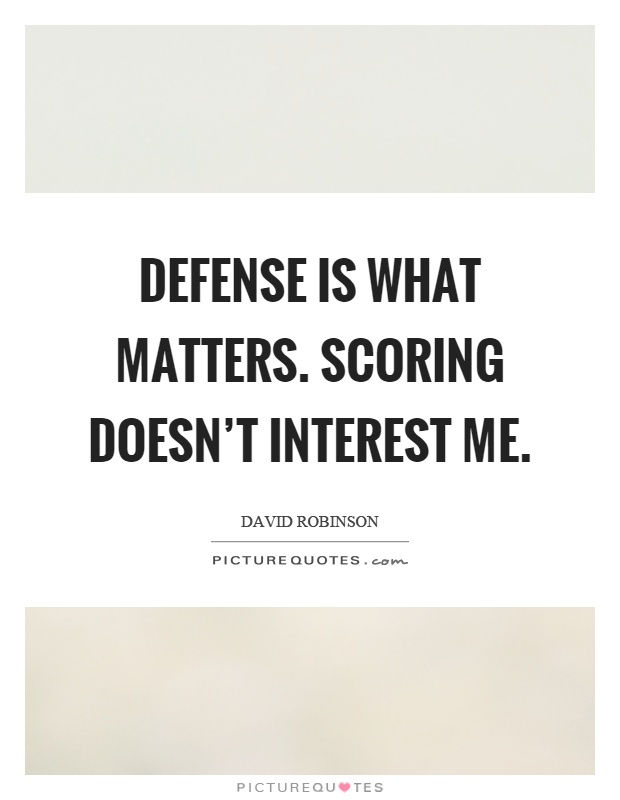 Defense is what matters. Scoring doesn't interest me Picture Quote #1