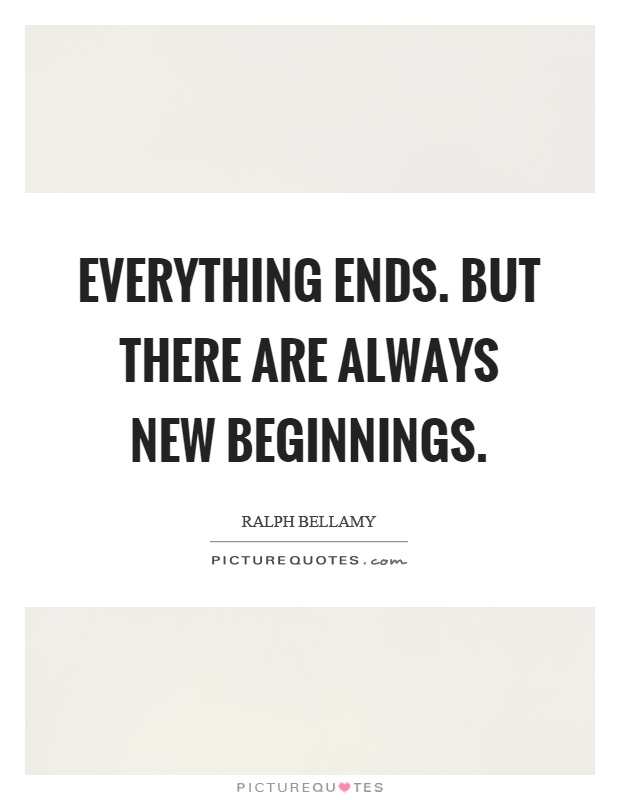 Everything ends. But there are always new beginnings Picture Quote #1