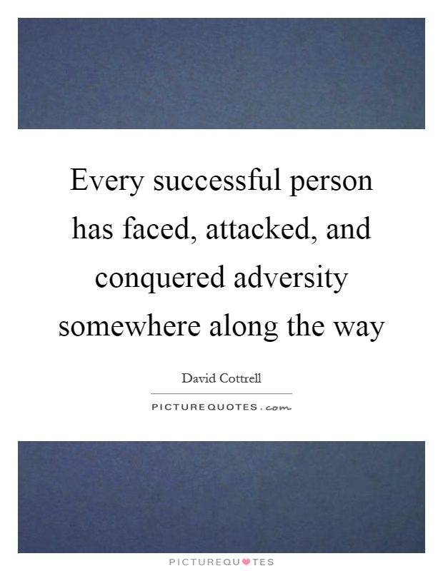 Every successful person has faced, attacked, and conquered adversity somewhere along the way Picture Quote #1
