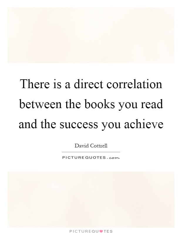 There is a direct correlation between the books you read and the success you achieve Picture Quote #1
