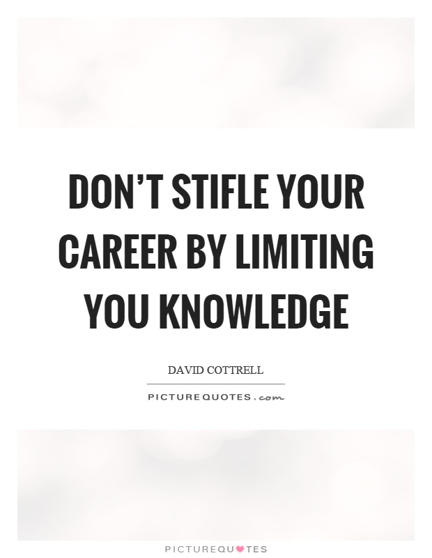 Don't stifle your career by limiting you knowledge Picture Quote #1