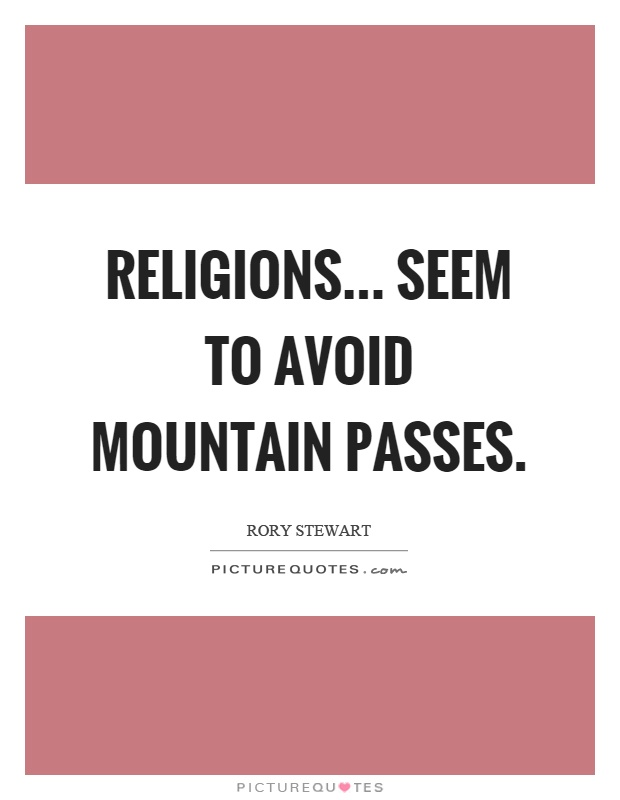 Religions... seem to avoid mountain passes Picture Quote #1
