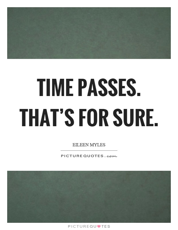 Time passes. That's for sure Picture Quote #1